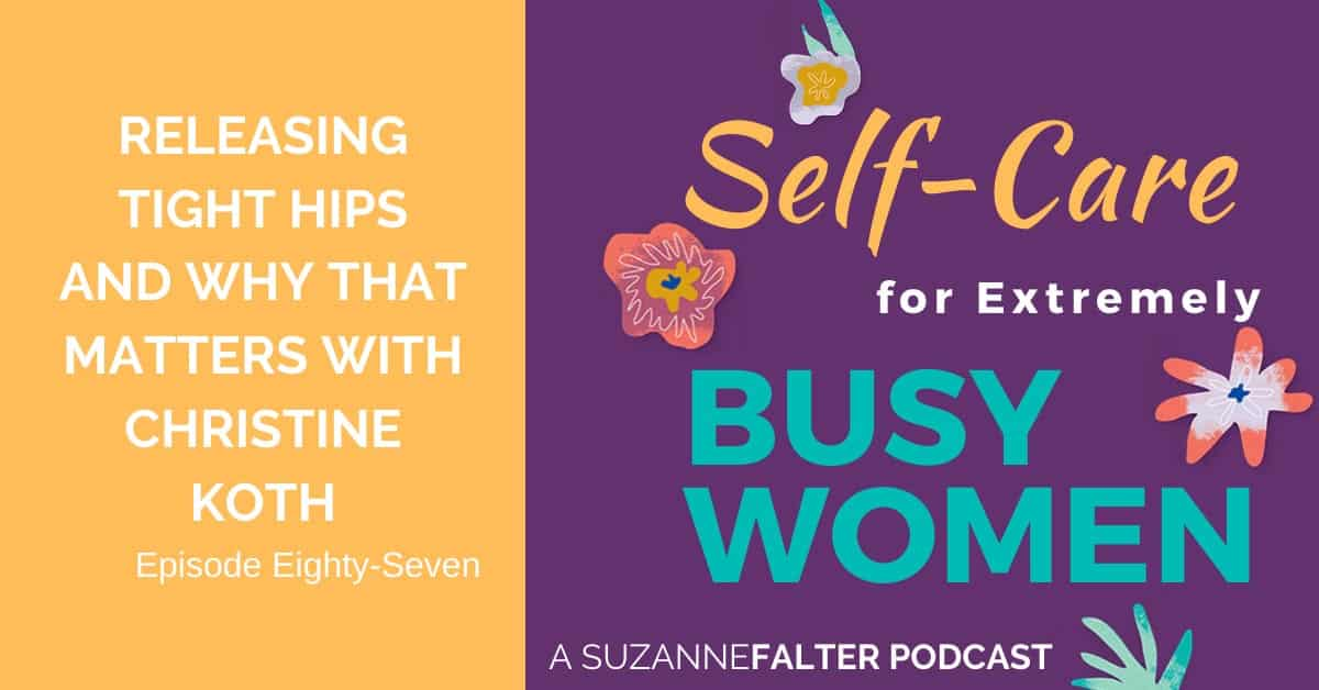 Suzanne Falter Podcast with Christine - Releasing Tight Hips and Why That Matters