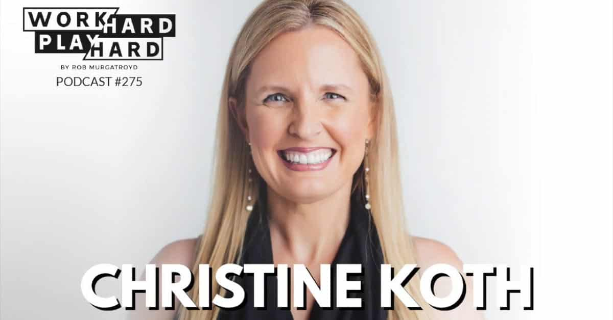 Work hard play hard podcast with Christine Koth