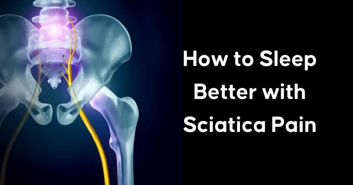 How to Sleep Better with Sciatica Pain